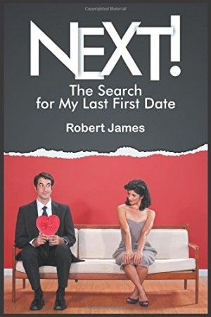 NEXT! The Search for My Last First Date NEXT! The Search for My Last First Date is a hilarious, light hearted romance story about one divorced, middle aged man's quest for the next love of his life.  Married jeans, internet dating, third date rule - Bob had a lot to learn with the women he met. He knows nothing about modern dating, and nothing about modern women.  The book goes through the highs and lows, the definitely odd and bizarre, the funny and the heart breaking, and the timing ...
