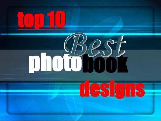 Top 10 Best Photobook Designs for 2014 by bestslides via slideshare