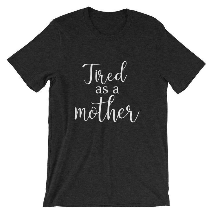 Tired as a Mother shirt | Tired mom shirt | Boyfriend Tee | Short-Sleeve Unisex T-Shirt | Loungewear by momswinetime on Etsy https://www.etsy.com/listing/571873604/tired-as-a-mother-shirt-tired-mom-shirt