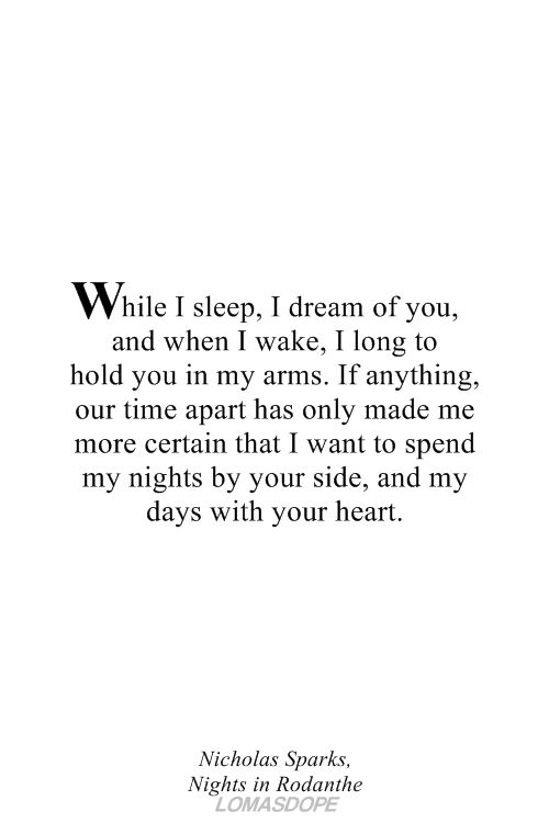 Good morning love... This is so true.. I dream of you almost every night and this wait has me longing for you more and more each day!! I'll be so happy when we can finally go to bed together and wake up each morning in each others arms!! I love you and I hope I hear from you today!!