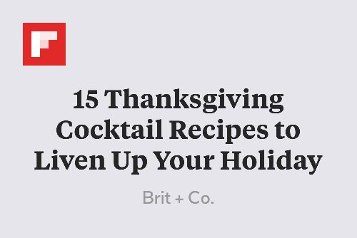 15 Thanksgiving Cocktail Recipes to Liven Up Your Holiday http://www.brit.co/thanksgiving-cocktail-recipes-2/