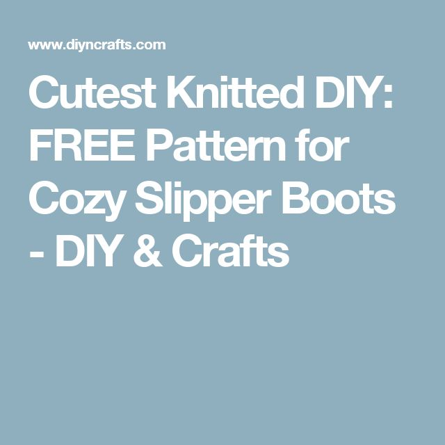 Cutest Knitted DIY: FREE Pattern for Cozy Slipper Boots - DIY & Crafts