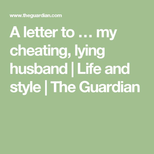 1000+ Ideas About Lying Husband On Pinterest