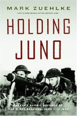 Holding Juno: Canada's Heroic Defence of the D-Day Beaches, June 7-12, 1944 by Mark Zuehlke #canada150 #worldwar2 #normandy