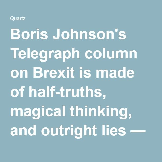 Boris Johnson's Telegraph column on Brexit is made of half-truths, magical thinking, and outright lies — Quartz