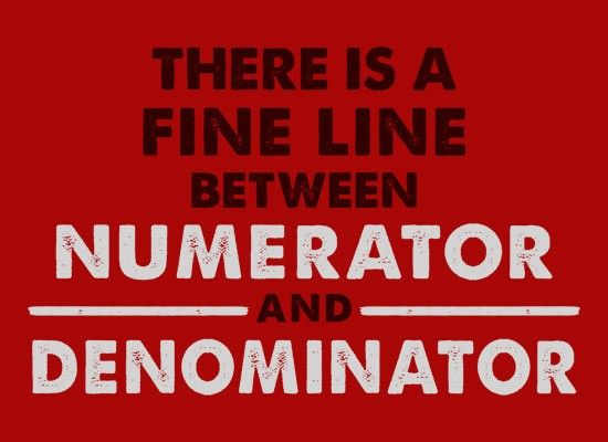 There Is A Fine Line Between Numerator And Denominator T-Shirt   SnorgTees
