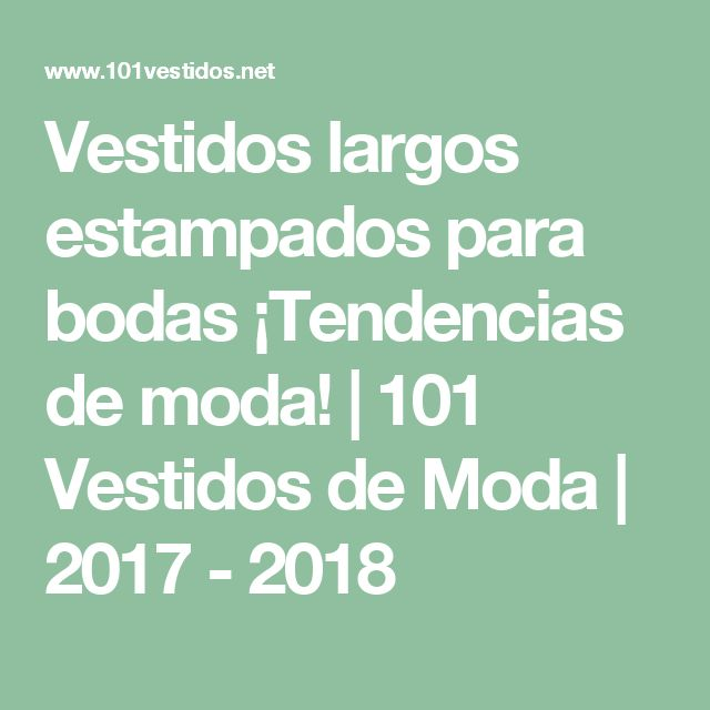Vestidos largos estampados para bodas ¡Tendencias de moda! | 101 Vestidos de Moda | 2017 - 2018