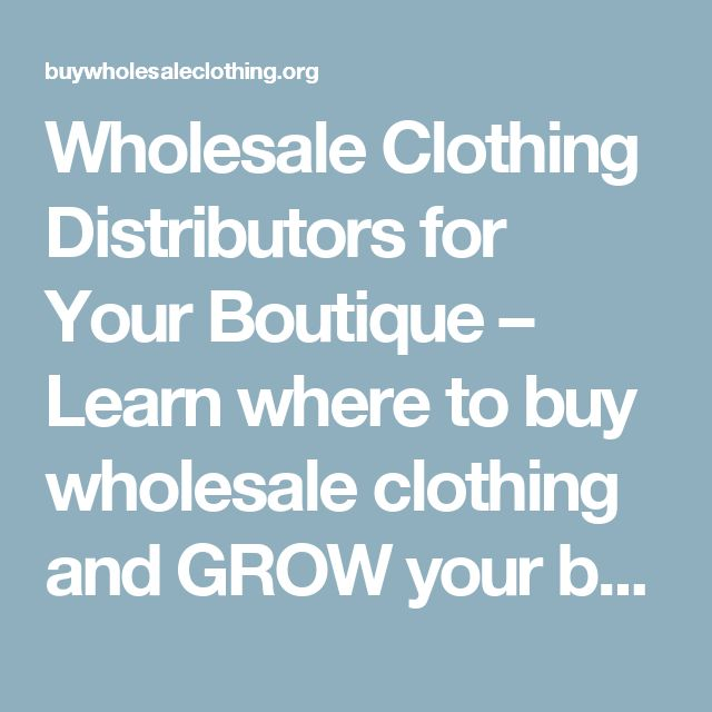 Wholesale Clothing Distributors for Your Boutique – Learn where to buy wholesale clothing and GROW your boutique!