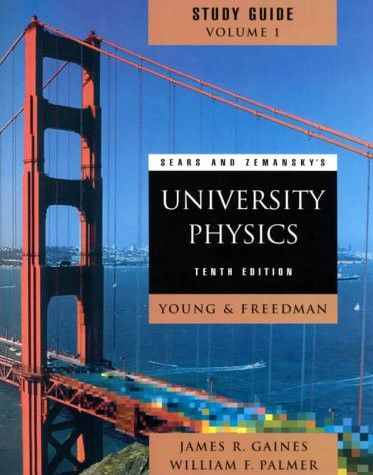 Sears and Zemansky's University Physics 10th edition (Study Guide, Chapters 1-21)