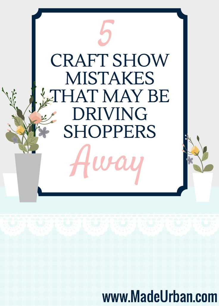 5 Craft Show Mistakes that may be Driving Shoppers Away - avoid these when selling handmade at your next craft fair   Made Urban