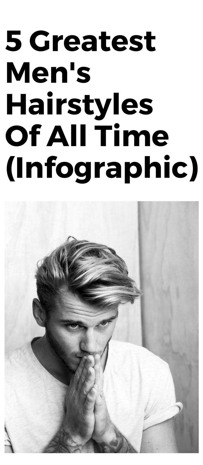 5 Greatest Mens Hairstyles Of All Time Infographic Mens