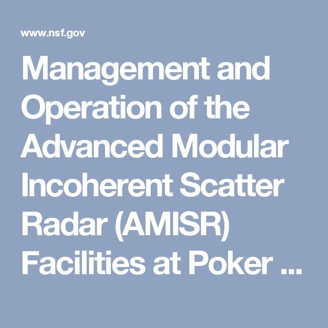 Management and Operation of the Advanced Modular Incoherent Scatter Radar (AMISR) Facilities at Poker Flat, AK, and Resolute Bay, Canada (AMISR-M&O) (nsf17539) | NSF - National Science Foundation