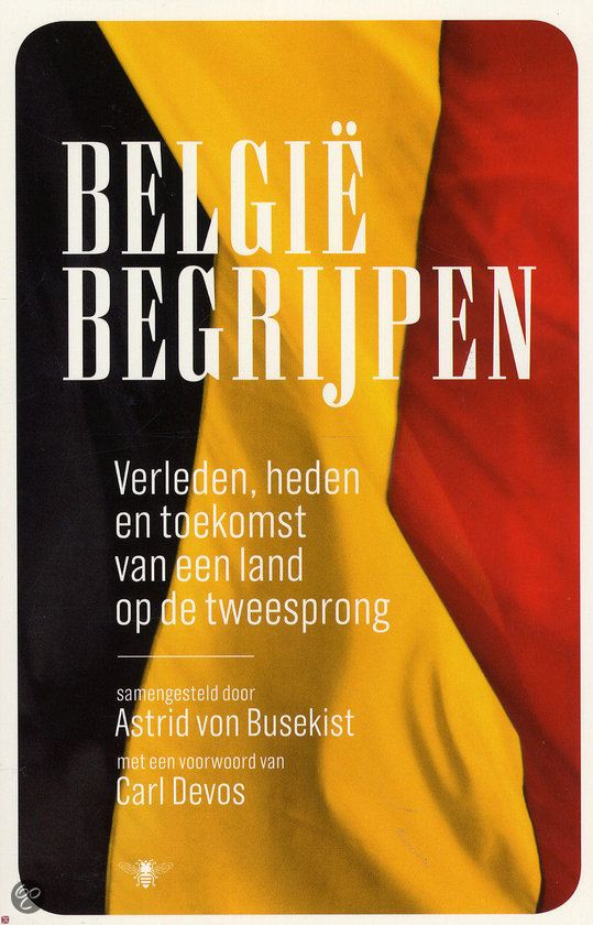 België begrijpen : verleden, heden en toekomst van een land op een tweesprong  von Busekist, Astrid /redacteur  2013  9789085424703  SISO 330.1 # Nationale politiek