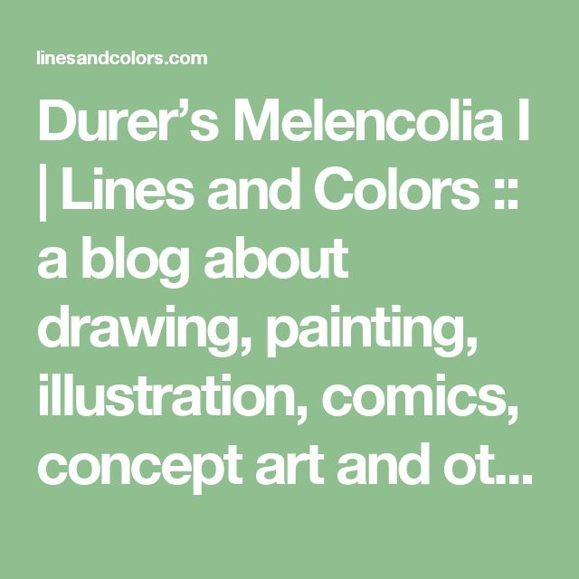 Durer's Melencolia I | Lines and Colors :: a blog about drawing, painting, illustration, comics, concept art and other visual arts