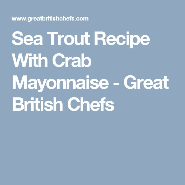 Sea Trout Recipe With Crab Mayonnaise - Great British Chefs