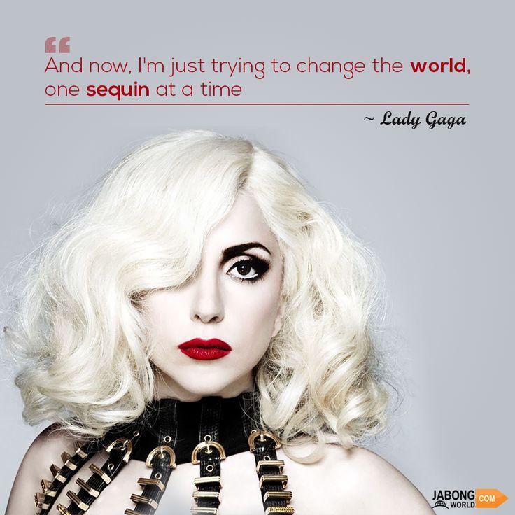 Join the change!! #JWQuotes #Inspiration #Fashion #Diva #LadyGaga