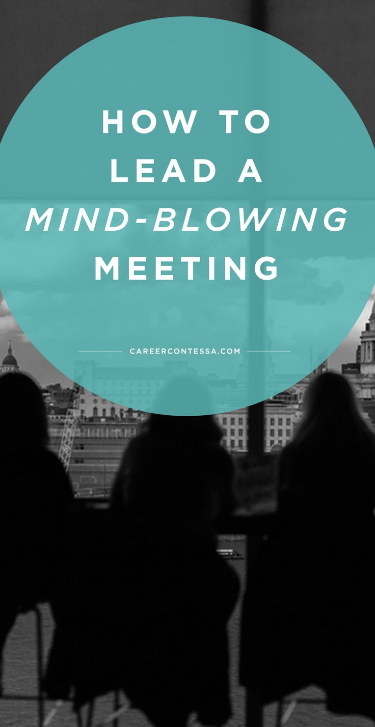 All the tips and tricks you need to lead a mind-blowingly useful meeting. | CareerContessa.com | @siangabari