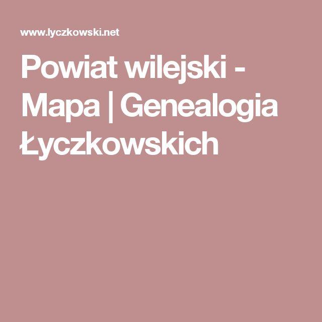 Powiat wilejski - Mapa   Genealogia Łyczkowskich