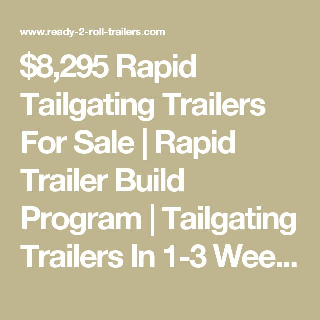 $8,295 Rapid Tailgating Trailers For Sale | Rapid Trailer Build Program | Tailgating Trailers In 1-3 Weeks | Ready-To-Roll-Trailers.com