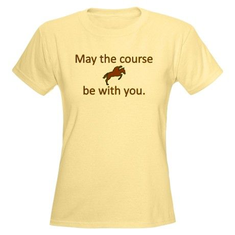 """""""May the course be with you."""" Great gift for your favorite equestrian, whether he/she rides hunter/jumper, cross-country, eventing, combined training, fox hunting, or another horseback riding discipline."""