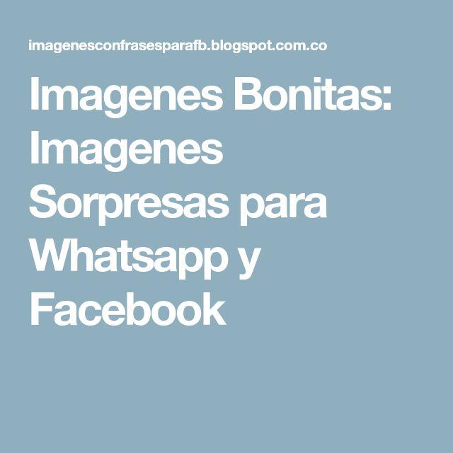 Imagenes Bonitas: Imagenes Sorpresas para Whatsapp y Facebook