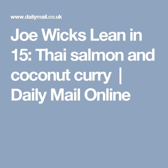 Joe Wicks Lean in 15: Thai salmon and coconut curry | Daily Mail Online