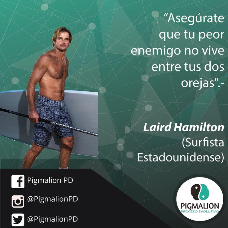 """""""Asegúrate que tu peor enemigo no vive entre tus orejas"""" Lord Hamilton (Surfista) #PigmalionPD #ProcesoEvolutivo #DesarrolloPersonal"""