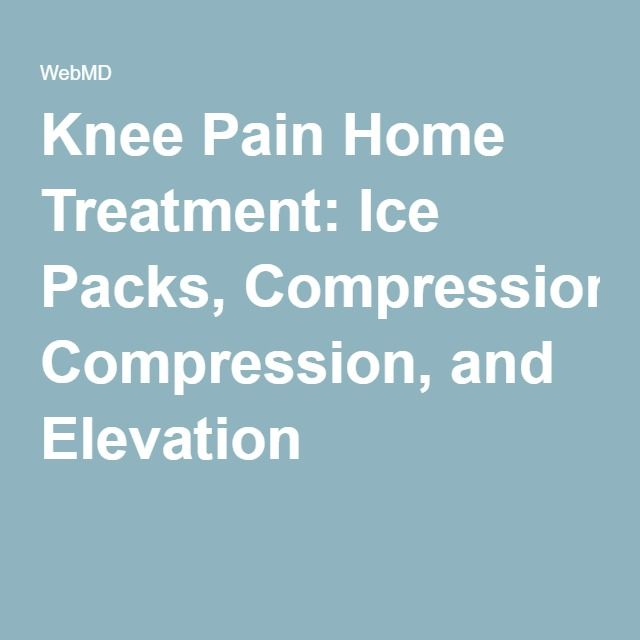 Knee Pain Home Treatment: Ice Packs, Compression, and Elevation