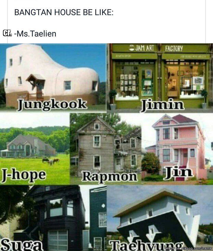 Tae lives upside down, hobi with the horses, Suga in a deep dark house, kookie in his fav shoe house , etc