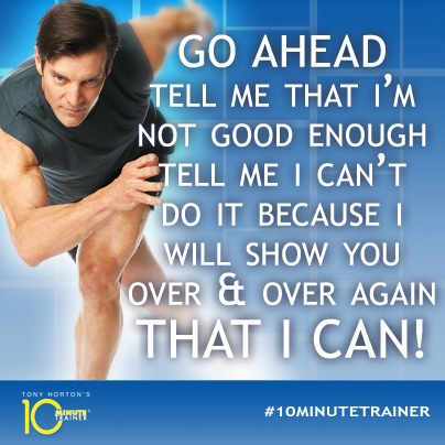 Repin if you want to prove you're amazing! #TonyHorton #10MinuteTrainer
