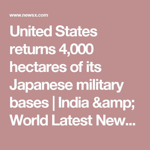 United States returns 4,000 hectares of its Japanese military bases | India & World Latest News in English at NewsX