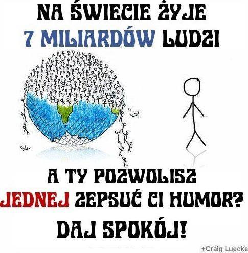 Nie daj sobie zepsuć humoru :D