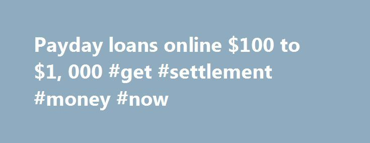 Payday loans online $100 to $1, 000 #get #settlement #money #now http://uk.nef2.com/payday-loans-online-100-to-1-000-get-settlement-money-now/  # If You Checked all 3 Boxes, You Qualify, Please Continue ! You might not need a fast cash payday loan. It could be the wrong kind of loan for you. There are other solutions depending on your financial status. Let's run through some alternatives: Look at payday loans like a TiVo or VCR. You want to watch Burn Notice but you have other obligations on…