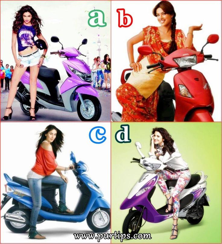 U wanna ride a scooty with….    a. Deepika  b. Priyanka  c. Kareena  d. Anushka    Find Scooty of all popular brands here: http://purtips.com/Automobiles/Scooters