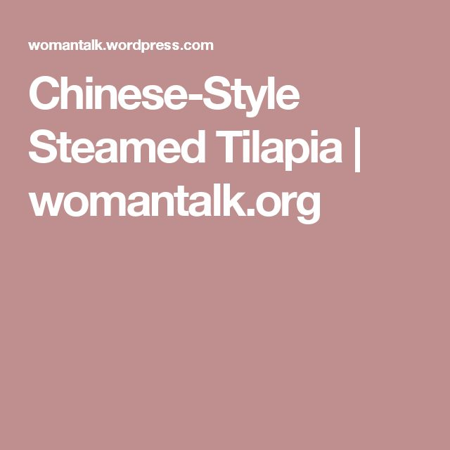 Chinese-Style Steamed Tilapia | womantalk.org