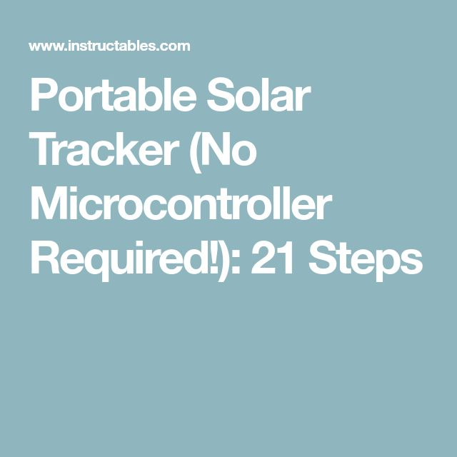 Portable Solar Tracker (No Microcontroller Required!): 21 Steps