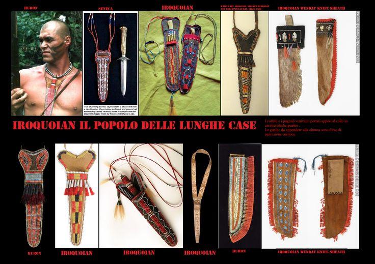 I coltelli degli Iroquoian  in origine avevano lame litiche. Venivano di solito portati in guaine appese al collo. Guaine per coltelli da portare appese alla cintola sono probabilmente entrate in uso su imitazione dei coloni.