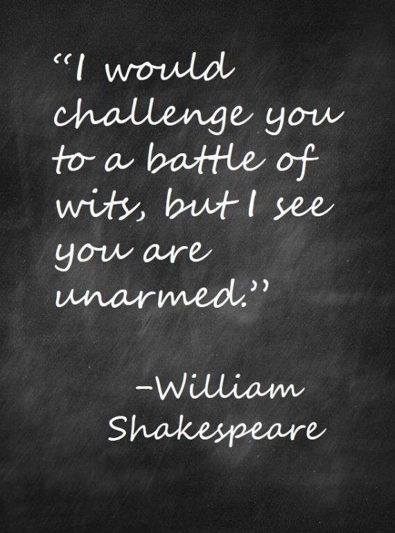 477 best the plays the thing images on pinterest play s beds and i would challenge you to a battle of wits but i see you are unarmed shakespeare i love this quote it makes me laugh fandeluxe Image collections