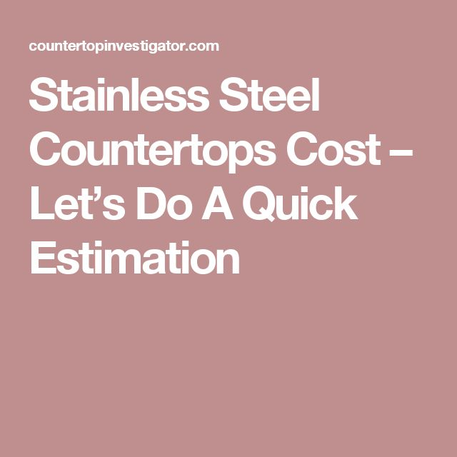 Stainless Steel Countertops Cost – Let's Do A Quick Estimation