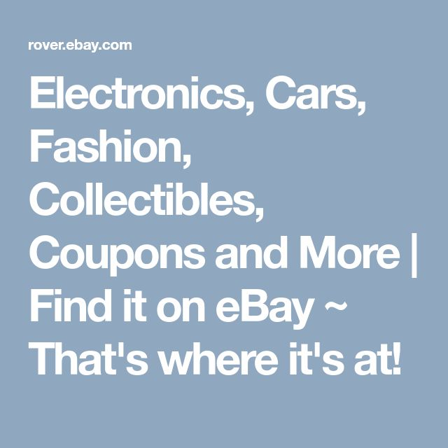 Electronics, Cars, Fashion, Collectibles, Coupons and More  | Find it on eBay ~ That's where it's at!