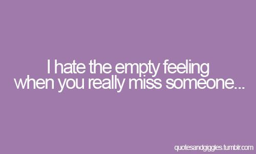 I Hate The Empty Feeling When You Really Miss Someone