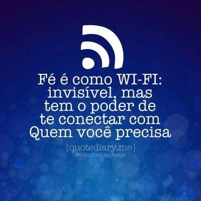 <p></p><p>Fé é como wi-fi: invisível, mas tem o poder de te conectar com Quem você precisa.</p>