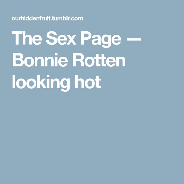 The Sex Page — Bonnie Rotten looking hot
