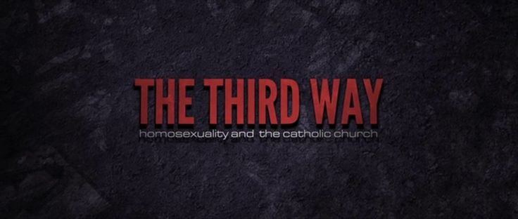The Third Way: homosexuality and the Catholic Church. Find out more at http://www.whatisthethirdway.com
