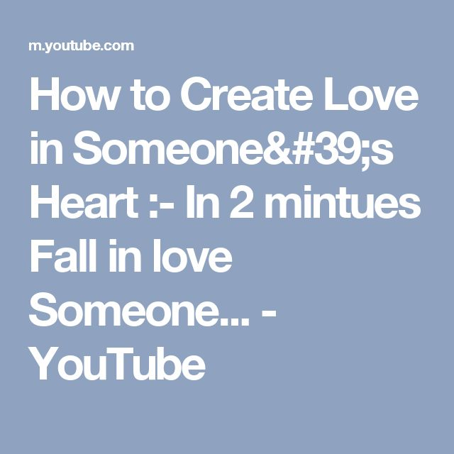 How to Create Love in Someone's Heart :- In 2 mintues Fall in love Someone... - YouTube