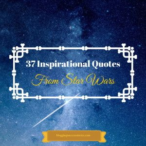 37 inspirational quotes from star wars blog posts i like