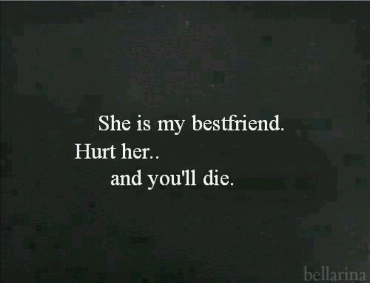 You'll die! Don't mess with my bestfriend