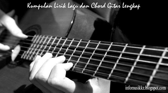 Kumpulan Lirik Lagu dan Chord Gitar Lengkap