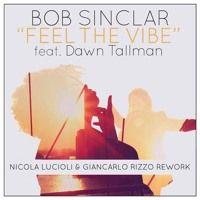 BOB SINCLAR - FEEL THE VIBE (Nicola Lucioli & Giancarlo Rizzo Rework) by DjGiancarlo Rizzo on SoundCloud
