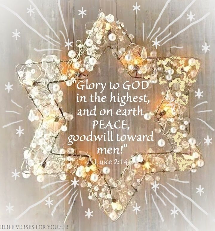 Glory to God in the highest and on eath Peace, goodwill toward men